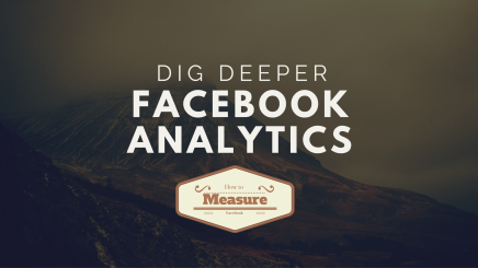 Facebook Analytics – Dig Deeper