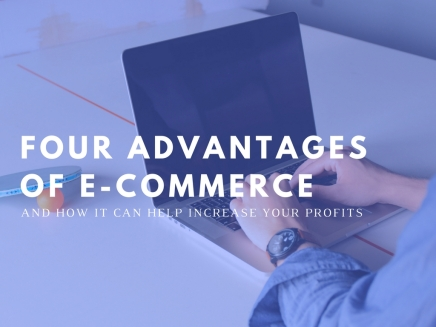 Four advantages of e-commerce and how it can increase your profit